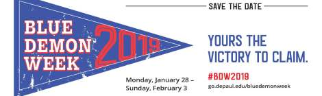 Save the Date. Yours the Victory to Claim. #BDW2019. go.depaul.edu/bluedemonweek Monday, Jan. 28-Sunday, FEb. 3, 2019